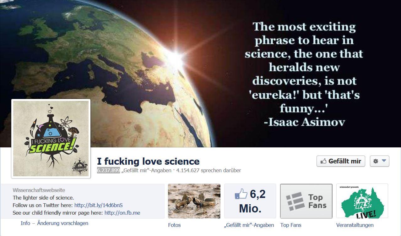 """Die Facebook-Fanseite """"I fucking love science"""" hat bereits mehr als sechs Millionen Fans, es werden minütlich mehr."""